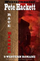 Raue Männer - 9 Western Romane - Cassiopeiapress Spannung/ Edition Bärenklau
