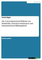 Sarah Höger: Die Universitätsreform Wilhelm von Humboldts. Zwischen Staatsraison und humanistischem Bildungsideal?