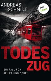 Todeszug: Ein Fall für Seiler und Göbel - Erster Roman - Kriminalroman