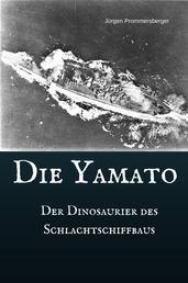 Die Yamato - Der Dinosaurier des Schlachtschiffbaus