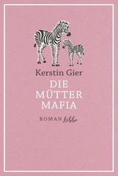 Die Mütter-Mafia - Roman