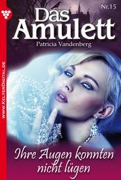 Das Amulett 15 – Liebesroman - Ihre Augen konnten nicht lügen