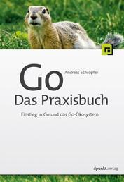 Go – Das Praxisbuch - Einstieg in Go und das Go-Ökosystem