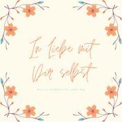 In Liebe mit Dir selbst: Positive Gedanken für jeden Tag