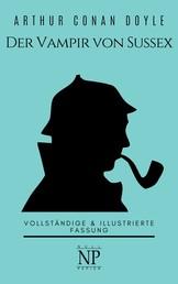 Sherlock Holmes – Der Vampir von Sussex und andere Detektivgeschichten - Vollständige & Illustrierte Fassung