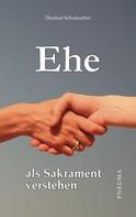 Thomas Schumacher: Ehe als Sakrament verstehen