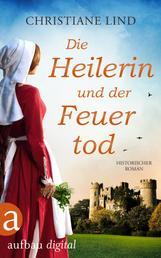 Die Heilerin und der Feuertod - Historischer Roman