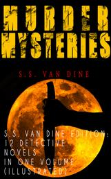 MURDER MYSTERIES - S.S. Van Dine Edition: 12 Detective Novels in One Volume (Illustrated) - The Benson Murder Case, The Canary Murder Case, The Greene Murder Case, The Bishop Murder Case, The Scarab Murder Case, The Kennel Murder Case, The Dragon Murder Case, The Casino Murder Case…