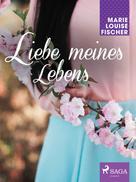 Marie Louise Fischer: Liebe meines Lebens