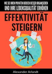 Effektivität steigern - Wie Sie Ihren privaten Bereich besser organisieren und Ihre Lebensqualität erhöhen