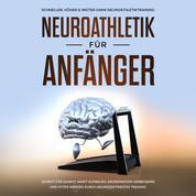 Neuroathletik für Anfänger: Schneller, Höher & Weiter dank Neuroathletiktraining - Schritt für Schritt Kraft aufbauen, Koordination verbessern und fitter werden durch neurozentriertes Trainin