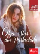 Marie Louise Fischer: Olga, Star der Parkschule