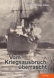 """Vom Kriegsausbruch überrascht - Kleiner Kreuzer SMS """"Kiel"""" kämpft in einem Meer von Feinden"""