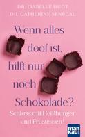 Dr. Isabelle Huot: Wenn alles doof ist, hilft nur noch Schokolade?