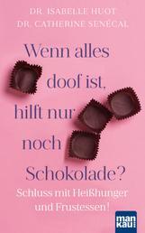Wenn alles doof ist, hilft nur noch Schokolade? - Schluss mit Heißhunger und Frustessen!
