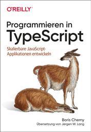 Programmieren in TypeScript - Skalierbare JavaScript-Applikationen entwickeln
