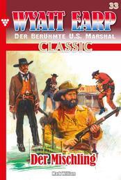 Wyatt Earp Classic 33 – Western - Der Mischling