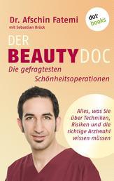 DER BEAUTY-DOC - Band 1: Die gefragtesten Schönheitsoperationen - Alles, was Sie über Techniken, Risiken und die richtige Arztwahl wissen müssen