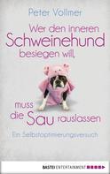 Peter Vollmer: Wer den inneren Schweinehund besiegen will, muss die Sau rauslassen ★★★