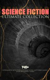 SCIENCE FICTION Ultimate Collection: 140+ Intergalactic Adventures, Dystopian Novels, Lost World Classics & Post-Apocalyptic Stories - The Outlaws of Mars, The War of the Worlds, The Star Rover, Planetoid 127, Frankenstein, The Mysterious Island, The Doom of London, New Atlantis, A Martian Odyssey, A Columbus of Space…