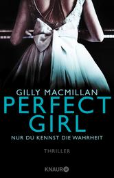 Perfect Girl - Nur du kennst die Wahrheit - Thriller