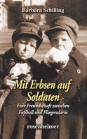Barbara Schilling: Mit Erbsen auf Soldaten - Eine Freundschaft zwischen Fußball und Fliegeralarm ★★★★★
