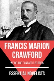 Essential Novelists - Francis Marion Crawford - weird and fantastic stories