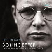 Bonhoeffer - Pastor, Agent, Märtyrer und Prophet