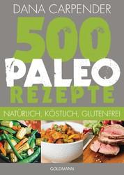 500 Paleo-Rezepte - Natürlich, köstlich, glutenfrei