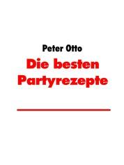 Die besten Partyrezepte - Rezepte Allerlei von Peter Otto