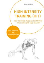 High Intensity Training (HIT) - How to build muscles in minutes - fast, efficient, and healthy