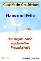 Bauer, Michael: Gute-Nacht-Geschichte: Hans und Fritz - Der Beginn einer wundervollen Freundschaft