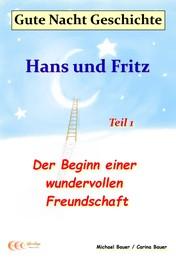 Gute-Nacht-Geschichte: Hans und Fritz - Der Beginn einer wundervollen Freundschaft - Gute-Nacht-Geschichten von Hans und Fritz mit Susi und Petra - Teil 1