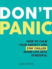 Don't Panic - How to Calm Your Anxiety and Stay Chilled When Life Gets Stressful