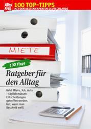 100 Tipps Ratgeber - Alles Wichtige zu Geld, Miete, Job, Auto