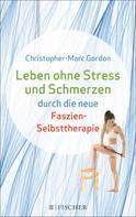 Christopher-Marc Gordon: Leben ohne Stress und Schmerzen durch die neue Faszien-Selbsttherapie ★★★