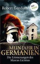 Mein Jahr in Germanien - Die Erinnerungen des Marcus Licinius - Roman