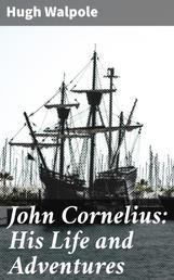 John Cornelius: His Life and Adventures