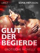 Sofia Fritzson: Glut der Begierde: Erotische Novelle