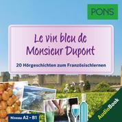PONS Hörbuch Französisch: Le vin bleu de Monsieur Dupont - 20 landestypische Hörgeschichten zum Französischlernen (A2/B1)