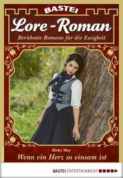 Lore-Roman 48 - Liebesroman - Wenn ein Herz so einsam ist