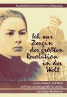 Volker Hoffmann: Nadeshda Konstantinowna Krupskaja - Ich war Zeugin der größten Revolution in der Welt