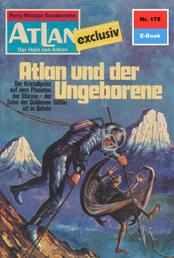 """Atlan 178: Atlan und der Ungeborene - Atlan-Zyklus """"Der Held von Arkon"""""""