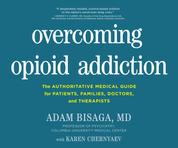 Overcoming Opioid Addiction - The Authoritative Medical Guide for Patients, Families, Doctors, and Therapists (Unabridged)