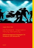 Jürgen Alfred Klein: Die Rockband - Organisation, Planung, Vermarktung