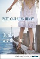 Patti Callahan Henry: Dunkel wie die Flut ★★★★★