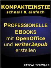 Kompakteinstieg: Professionelle EBooks erstellen mit OpenOffice und writer2epub
