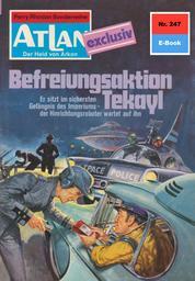"Atlan 247: Befreiungsaktion Tekayl - Atlan-Zyklus ""Der Held von Arkon"""