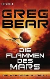 Die Flammen des Mars - Die War-Dogs-Trilogie 1 - Roman