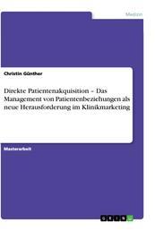 Direkte Patientenakquisition – Das Management von Patientenbeziehungen als neue Herausforderung im Klinikmarketing